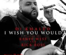 DJ Khaled 'I Wish You Would' Ft Kanye West + Rick Ross(Young Money/Cash Money)