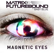 Matrix & Futurebound - 'Magnetic Eyes' (Remixes)‏