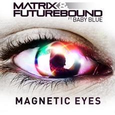 Matrix & Futurebound - 'Magnetic Eyes' (Remixes)