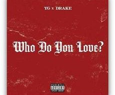 YG - 'Who Do You Love' (feat. Drake)‏