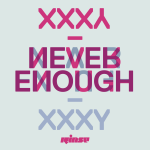 XXXY |Never Enough – & No More