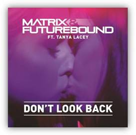 Matrix & Future Bound Feat Tanya Lancey - Don't Look Back